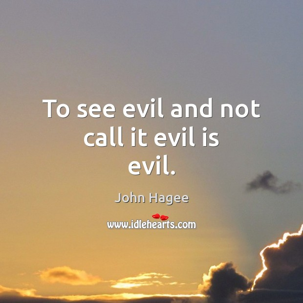 To see evil and not call it evil is evil. Image