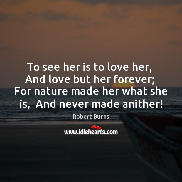 Image, To see her is to love her,  And love but her forever;