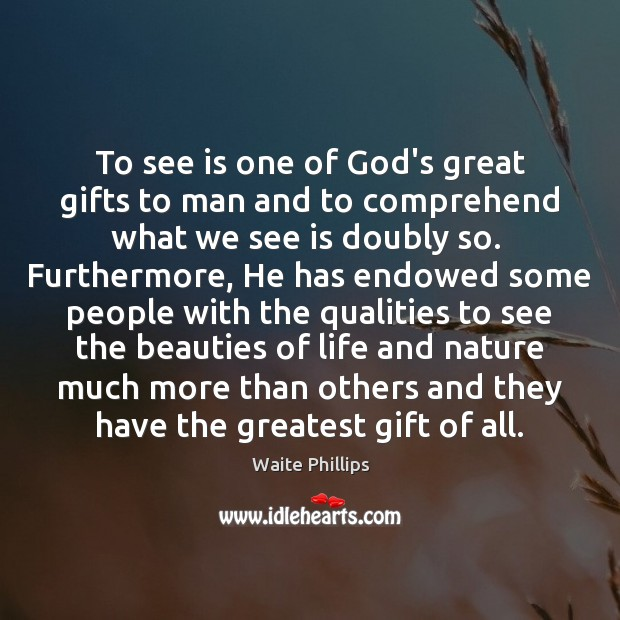 To see is one of God's great gifts to man and to Image