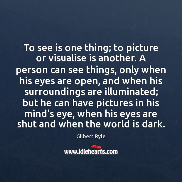 To see is one thing; to picture or visualise is another. A Image