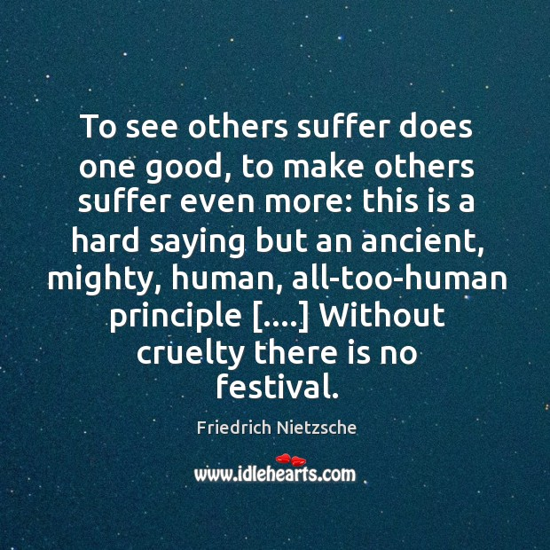 Image, To see others suffer does one good, to make others suffer even