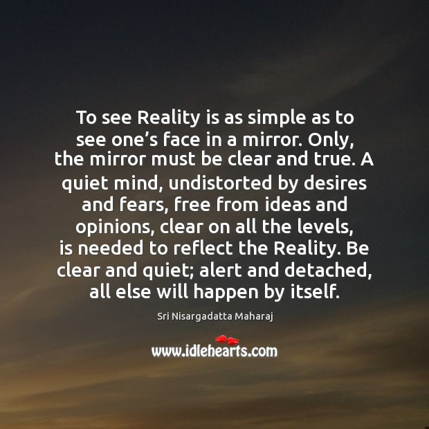 To see Reality is as simple as to see one's face Sri Nisargadatta Maharaj Picture Quote