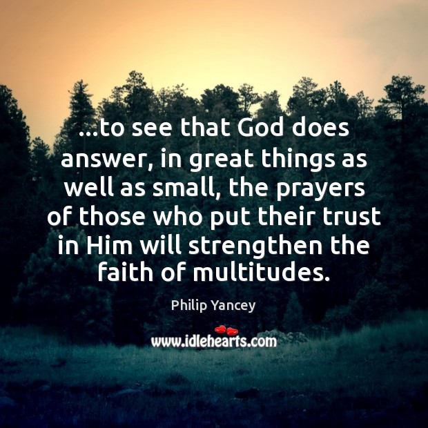 …to see that God does answer, in great things as well as Philip Yancey Picture Quote