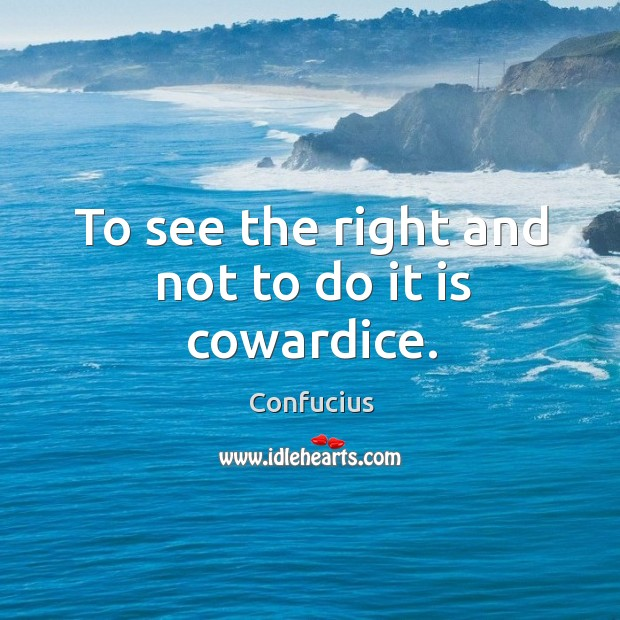 Image, To see the right and not to do it is cowardice.