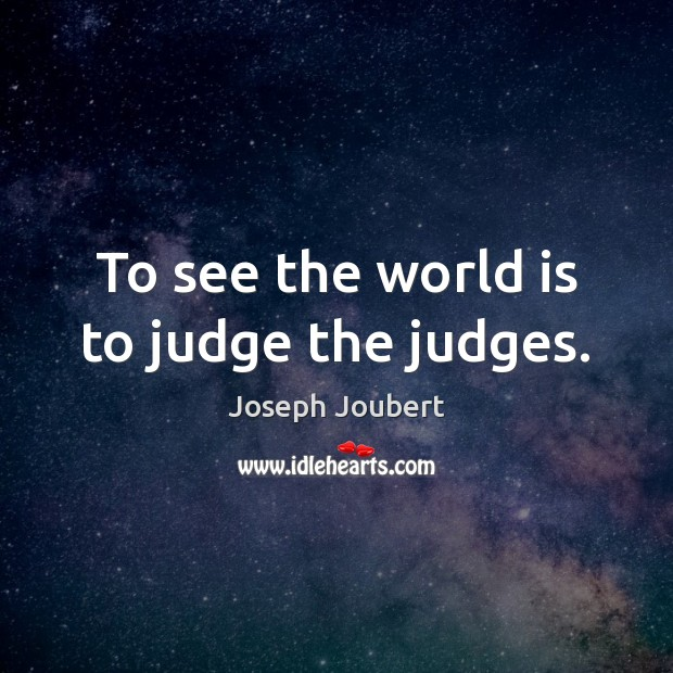 To see the world is to judge the judges. Image