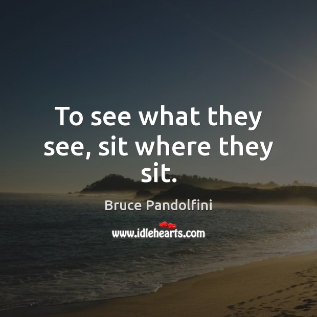 Image, To see what they see, sit where they sit.