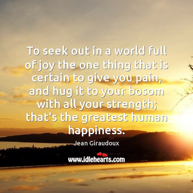 To seek out in a world full of joy the one thing Jean Giraudoux Picture Quote