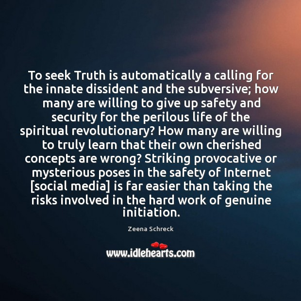 To seek Truth is automatically a calling for the innate dissident and Image