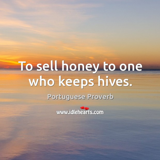 To sell honey to one who keeps hives. Image