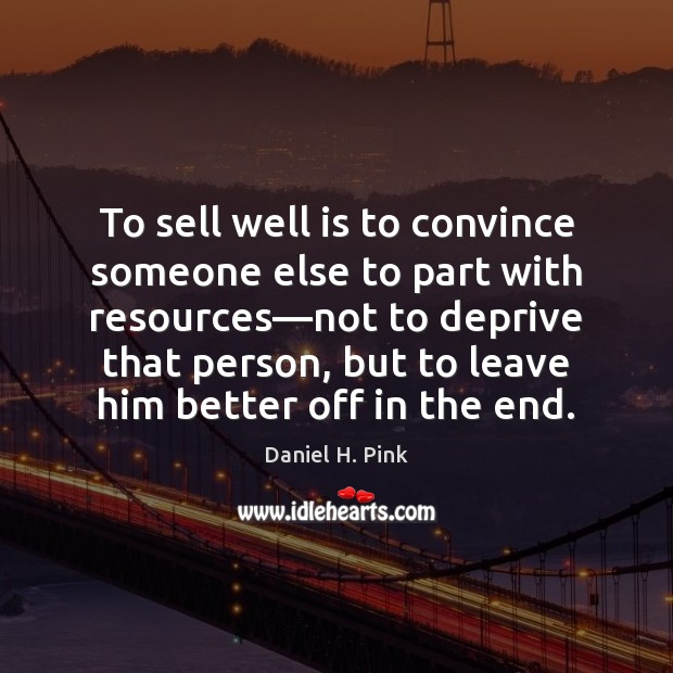To sell well is to convince someone else to part with resources— Image