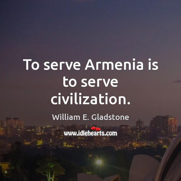Image, To serve Armenia is to serve civilization.