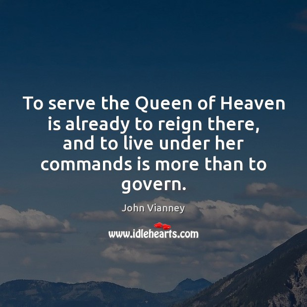 To serve the Queen of Heaven is already to reign there, and John Vianney Picture Quote