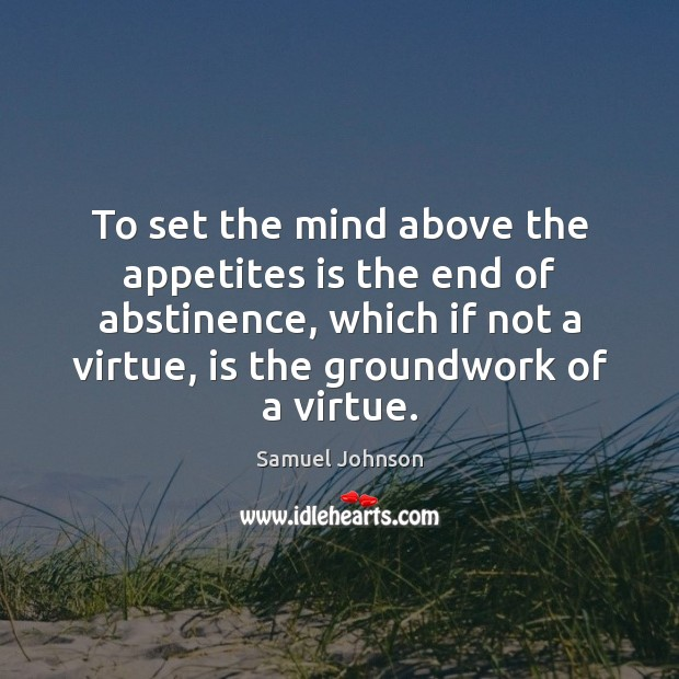 Image about To set the mind above the appetites is the end of abstinence,