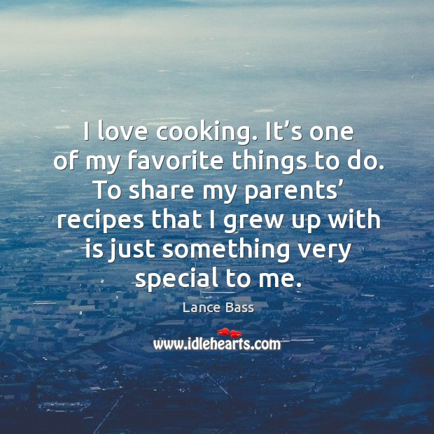 To share my parents' recipes that I grew up with is just something very special to me. Lance Bass Picture Quote