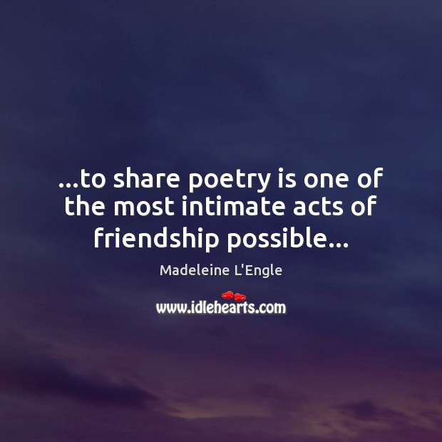 …to share poetry is one of the most intimate acts of friendship possible… Poetry Quotes Image