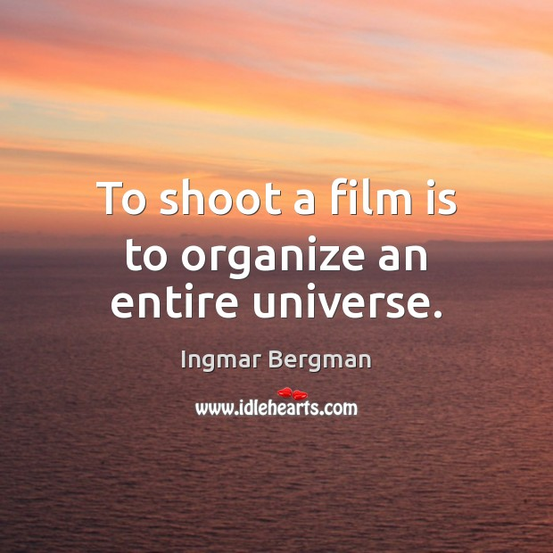 Image, To shoot a film is to organize an entire universe.