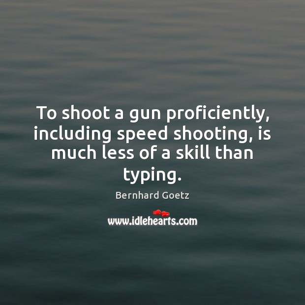 Image, To shoot a gun proficiently, including speed shooting, is much less of