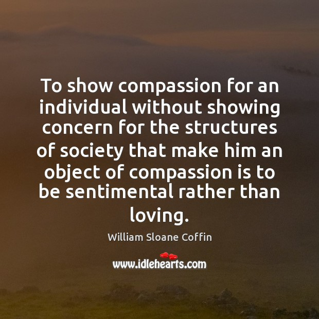 To show compassion for an individual without showing concern for the structures Image