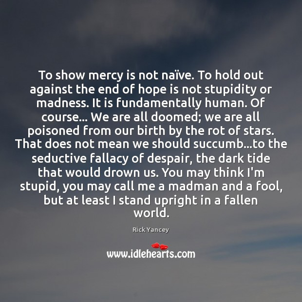 To show mercy is not naïve. To hold out against the Rick Yancey Picture Quote