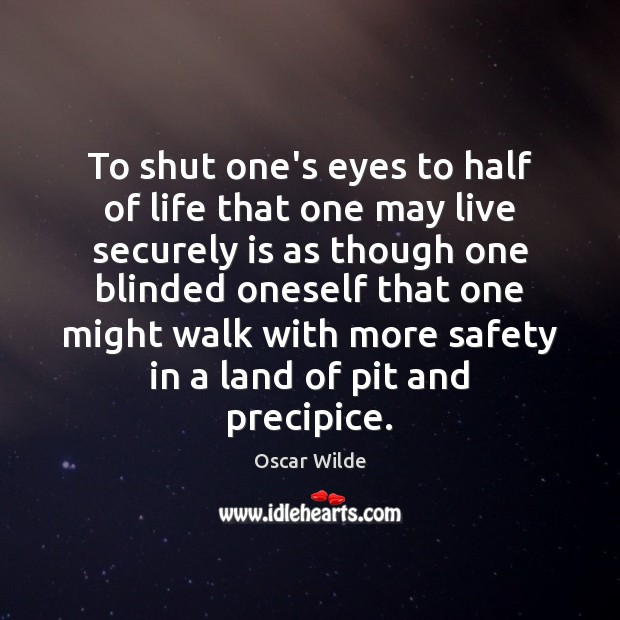 Image, To shut one's eyes to half of life that one may live