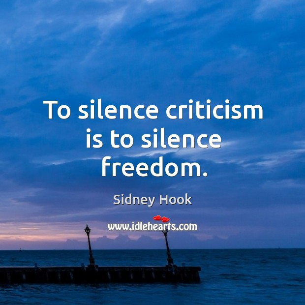 To silence criticism is to silence freedom. Image