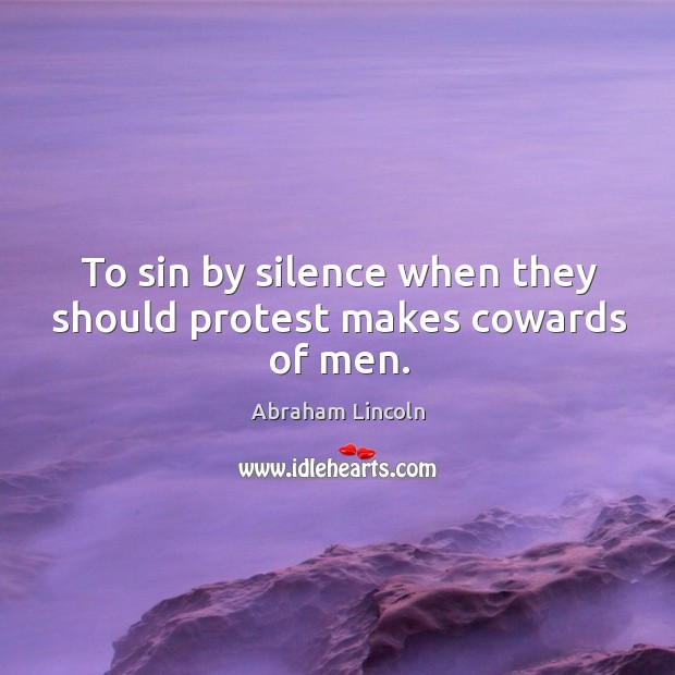 Image, To sin by silence when they should protest makes cowards of men.