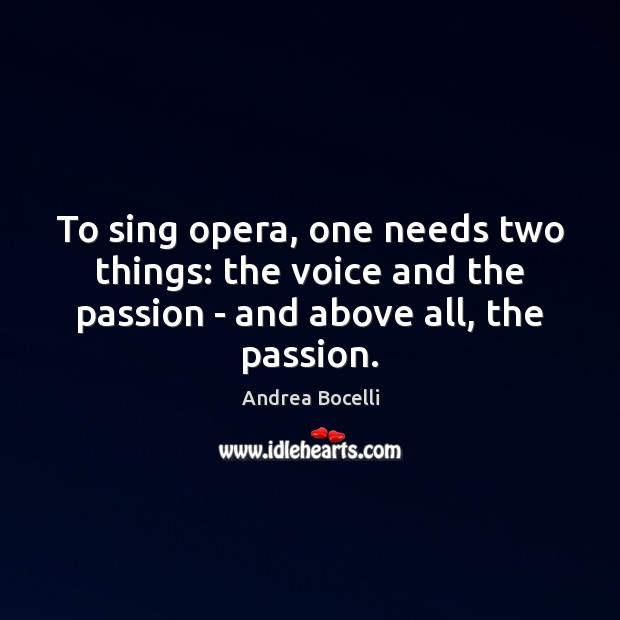 To sing opera, one needs two things: the voice and the passion Andrea Bocelli Picture Quote