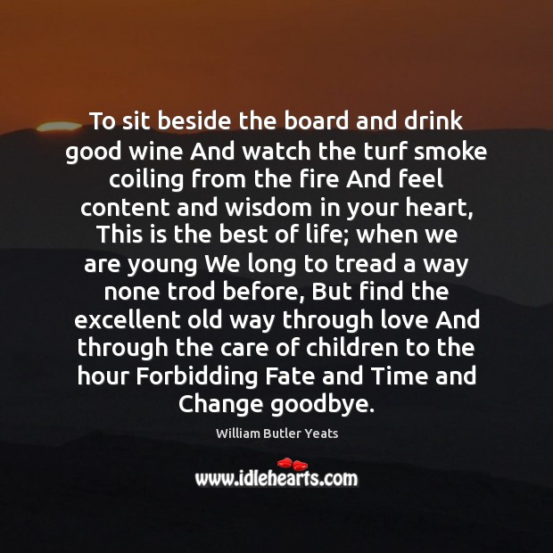 To sit beside the board and drink good wine And watch the Goodbye Quotes Image
