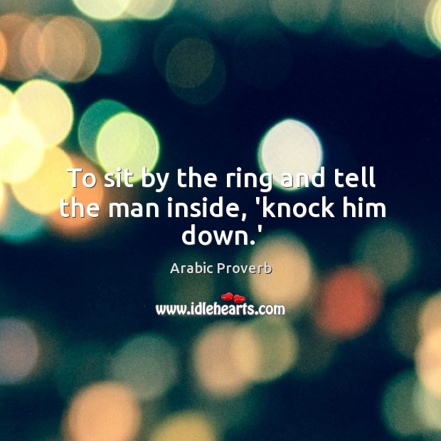 Image, To sit by the ring and tell the man inside, 'knock him down.'