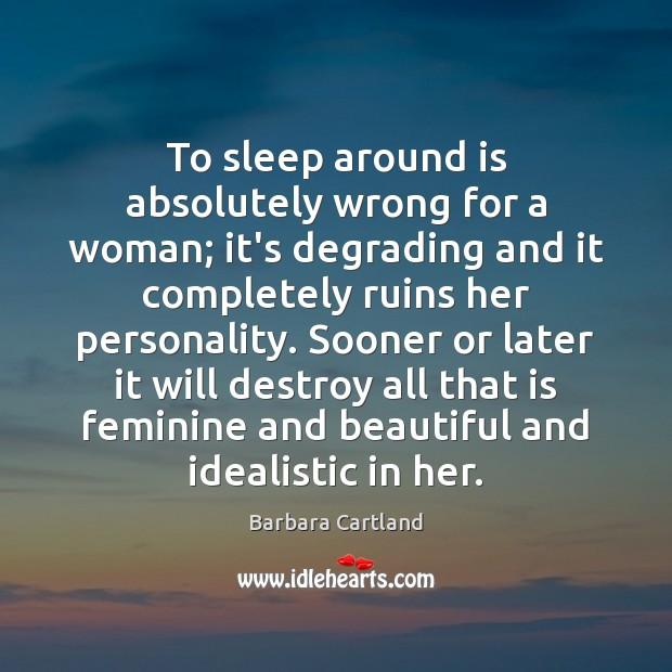 To sleep around is absolutely wrong for a woman; it's degrading and Image