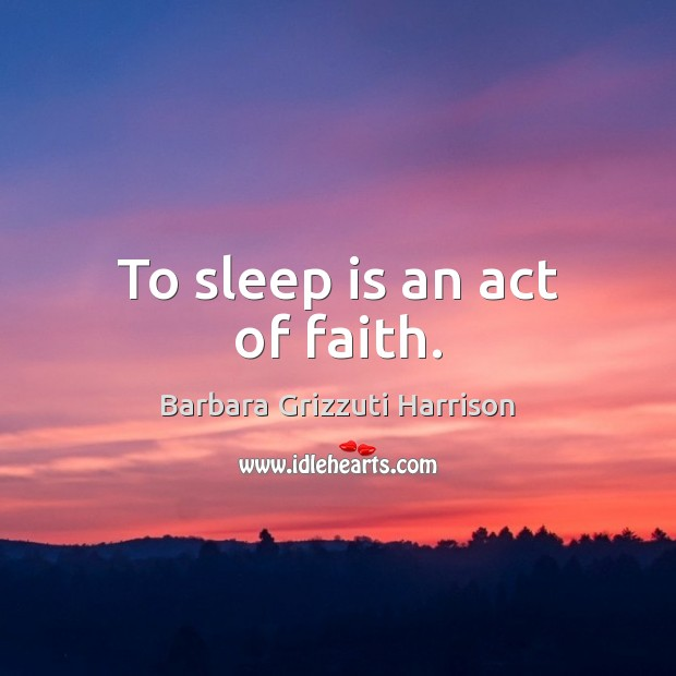 To sleep is an act of faith. Image