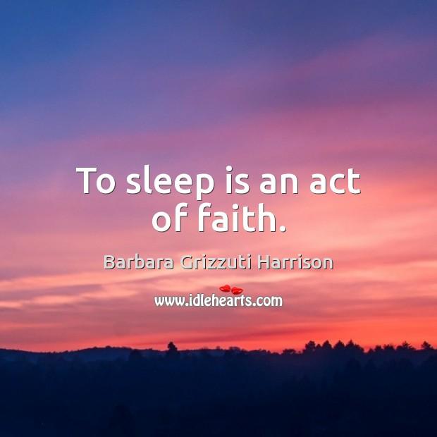 To sleep is an act of faith. Sleep Quotes Image