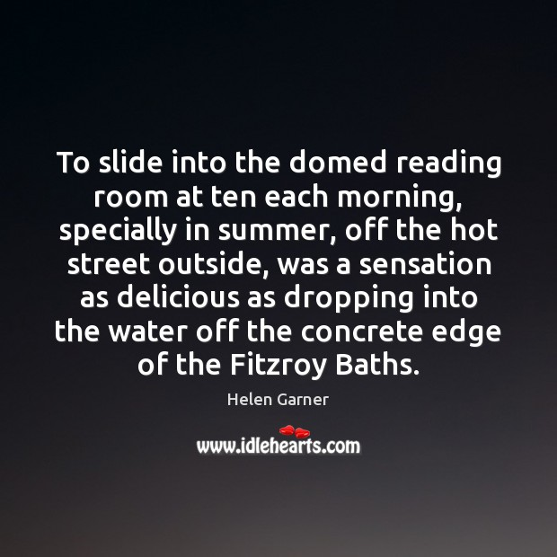Image, To slide into the domed reading room at ten each morning, specially