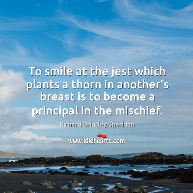 To smile at the jest which plants a thorn in another's breast Image