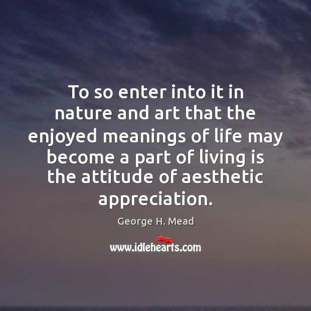 To so enter into it in nature and art that the enjoyed Nature Quotes Image