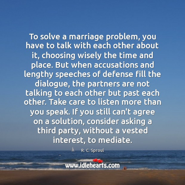 To solve a marriage problem, you have to talk with each other R. C. Sproul Picture Quote