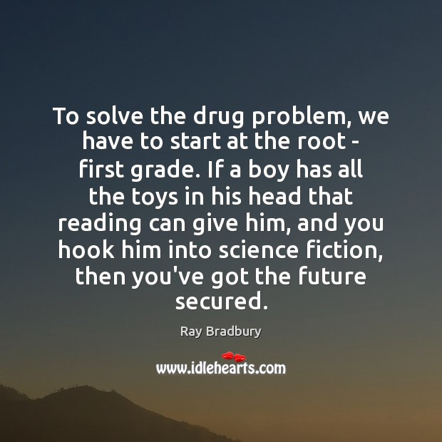 Image, To solve the drug problem, we have to start at the root