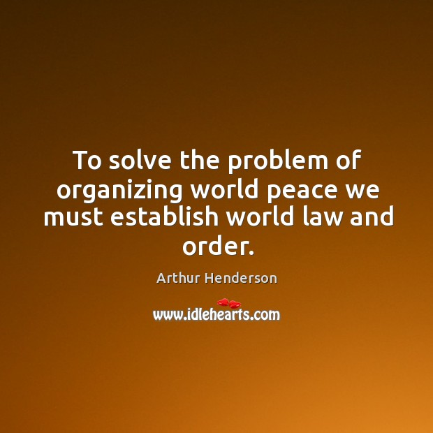 Image, To solve the problem of organizing world peace we must establish world law and order.