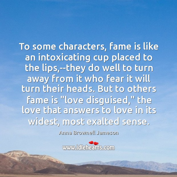 Image, To some characters, fame is like an intoxicating cup placed to the