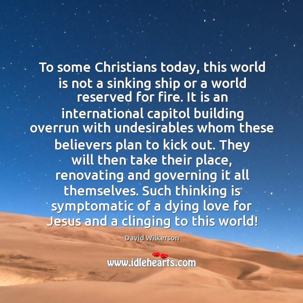 To some Christians today, this world is not a sinking ship or Image