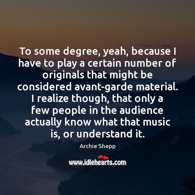 Image, To some degree, yeah, because I have to play a certain number
