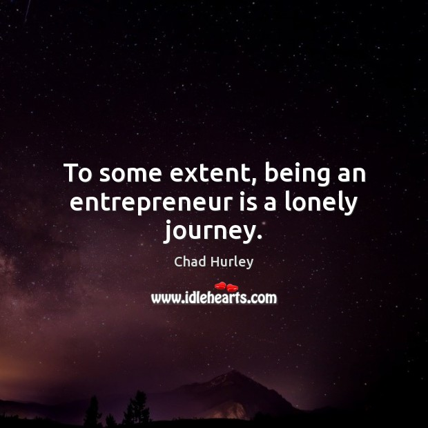 To some extent, being an entrepreneur is a lonely journey. Image