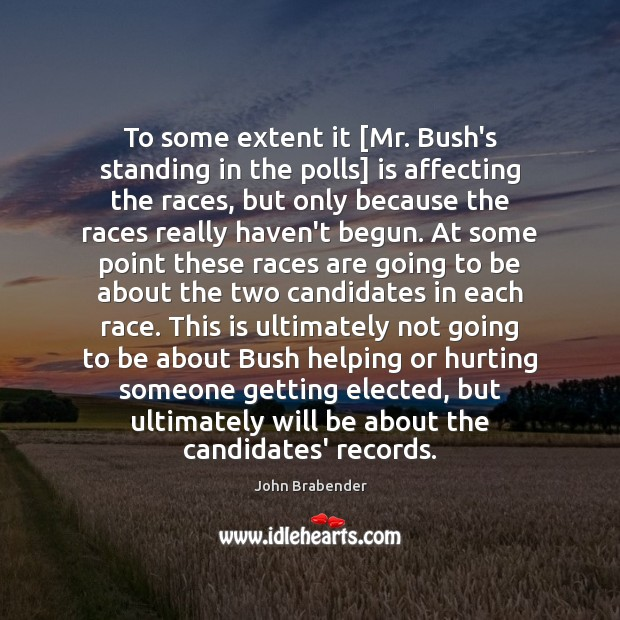 To some extent it [Mr. Bush's standing in the polls] is affecting Image