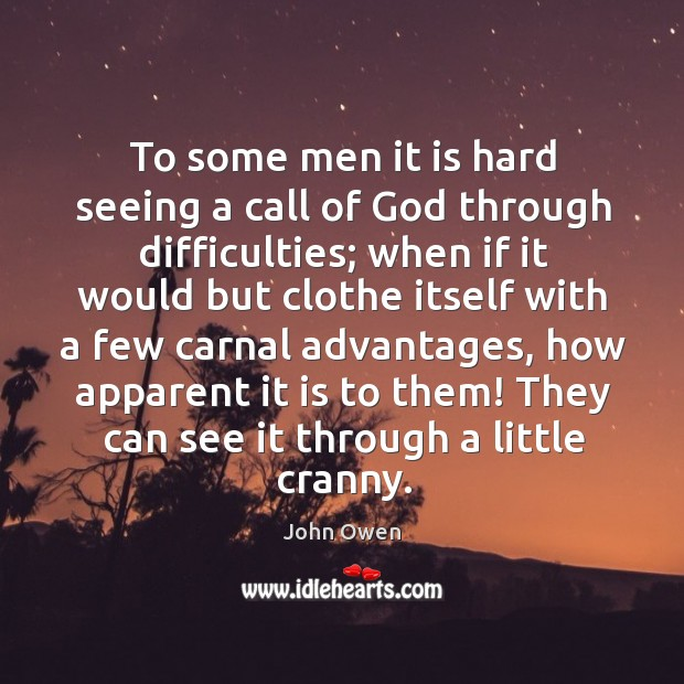 To some men it is hard seeing a call of God through Image
