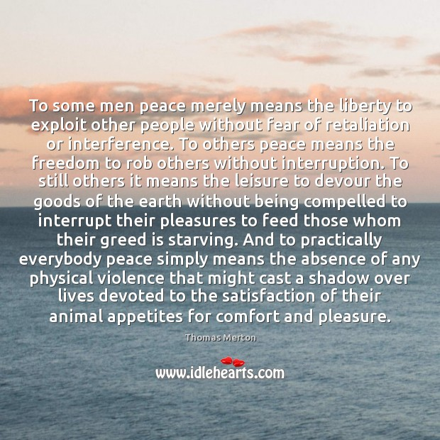 Image, To some men peace merely means the liberty to exploit other people