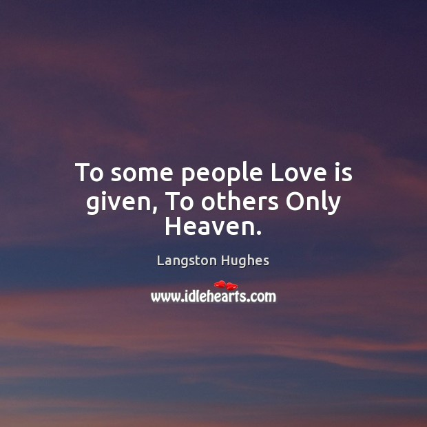 To some people Love is given, To others Only Heaven. Image