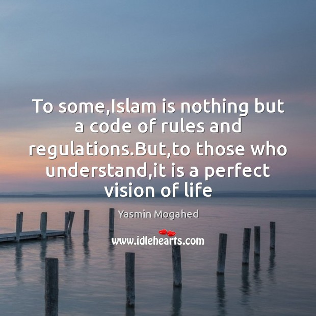 To some,Islam is nothing but a code of rules and regulations. Image