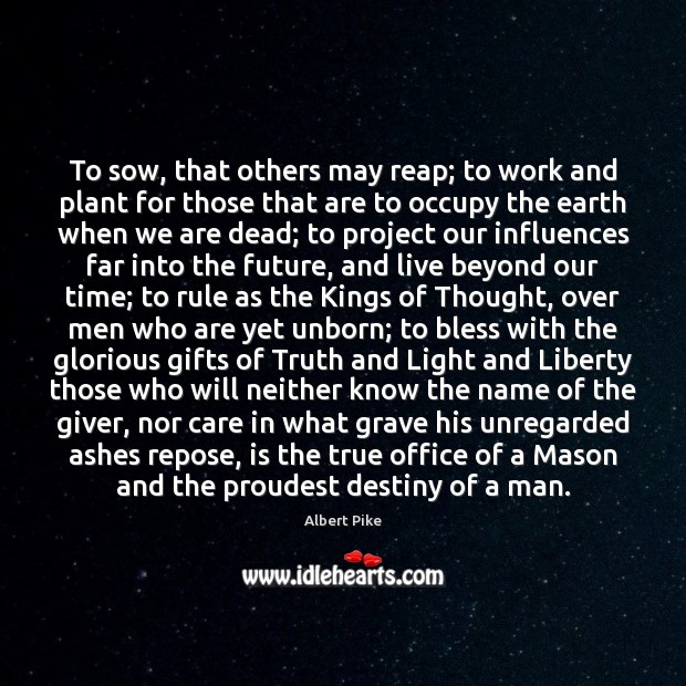 To sow, that others may reap; to work and plant for those Image