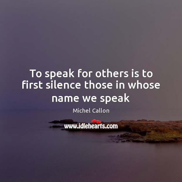 To speak for others is to first silence those in whose name we speak Image