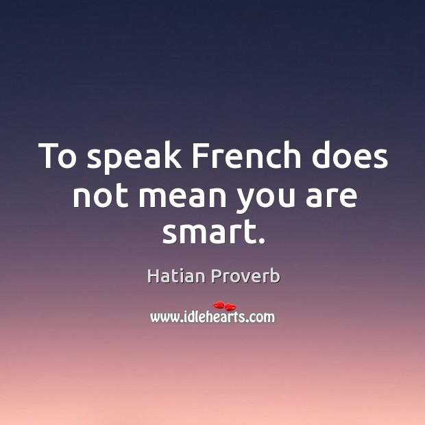 Image, To speak french does not mean you are smart.